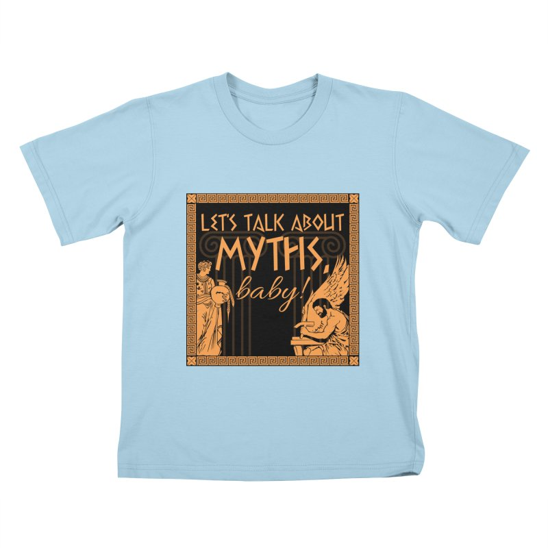 Let's Talk About Myths, Baby! Kids T-Shirt by Myths Baby's Artist Shop