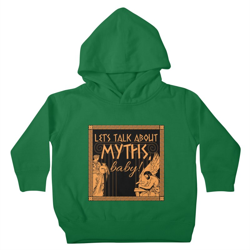 Let's Talk About Myths, Baby! Kids Toddler Pullover Hoody by Let's Talk About Myths, Baby! Merch Shop