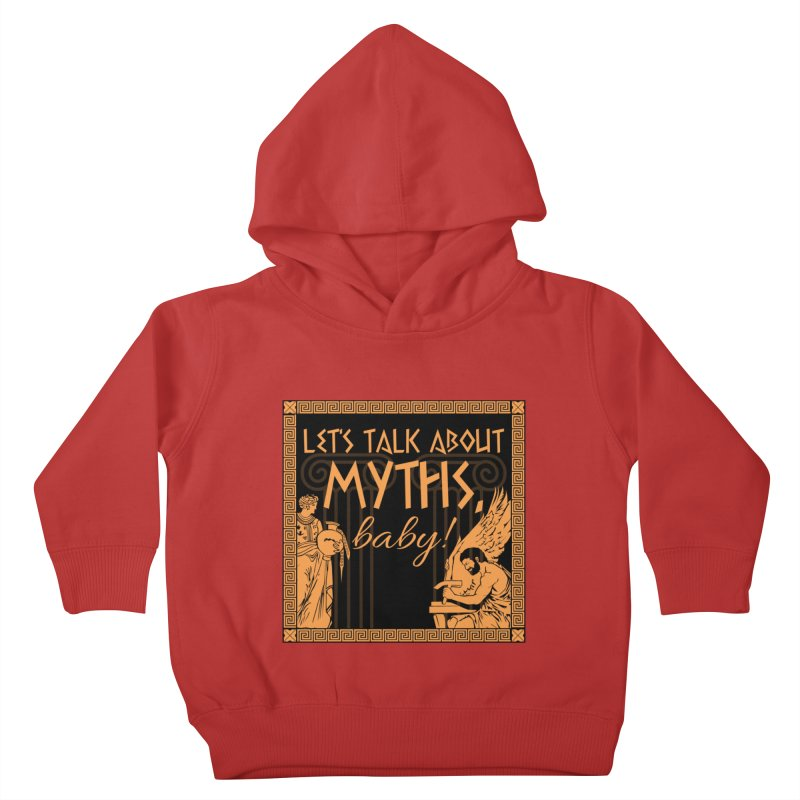 Let's Talk About Myths, Baby! Kids Toddler Pullover Hoody by Myths Baby's Artist Shop