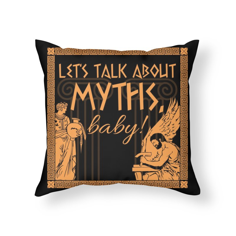 Let's Talk About Myths, Baby! Home Throw Pillow by Let's Talk About Myths, Baby! Merch Shop