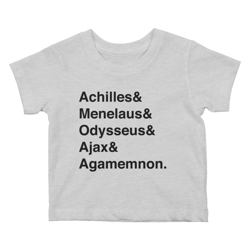 Helvetica Heroes of the Trojan War (Black Text) Kids Baby T-Shirt by Let's Talk About Myths, Baby! Merch Shop