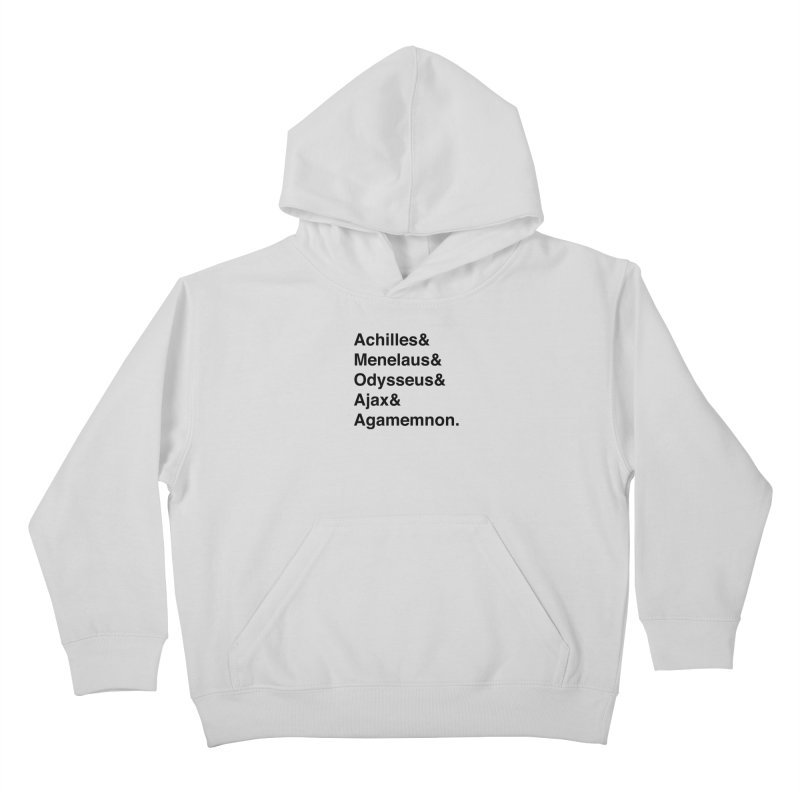 Helvetica Heroes of the Trojan War (Black Text) Kids Pullover Hoody by Let's Talk About Myths, Baby! Merch Shop
