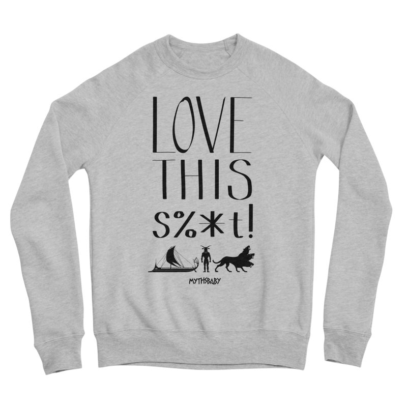 Love This Shit (Black) Women's Sponge Fleece Sweatshirt by Myths Baby's Artist Shop