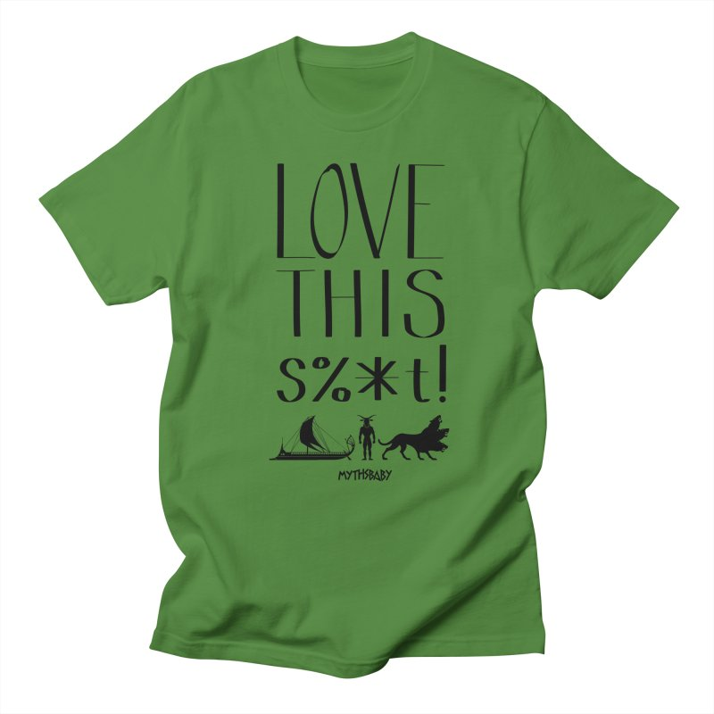 Love This Shit (Black) Men's T-Shirt by Myths Baby's Artist Shop