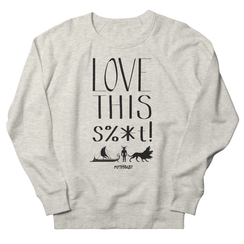 Love This Shit (Black) Women's French Terry Sweatshirt by Myths Baby's Artist Shop