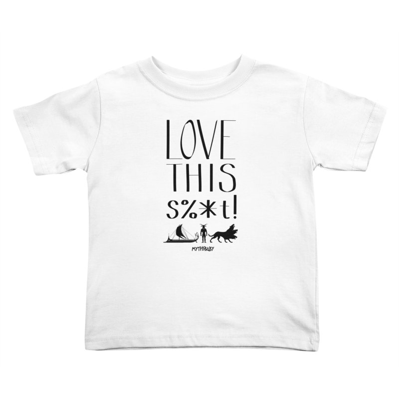 Love This Shit (Black) Kids Toddler T-Shirt by Myths Baby's Artist Shop