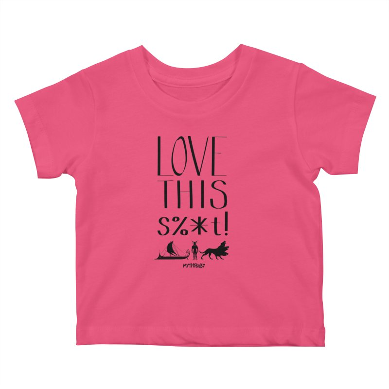Love This Shit (Black) Kids Baby T-Shirt by Myths Baby's Artist Shop