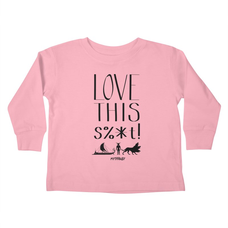 Love This Shit (Black) **LAST CHANCE** Kids Toddler Longsleeve T-Shirt by Let's Talk About Myths, Baby! Merch Shop