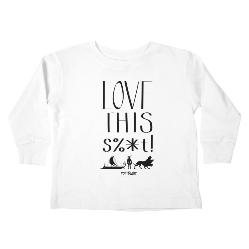 Love This Shit (Black) Kids Toddler Longsleeve T-Shirt by Myths Baby's Artist Shop