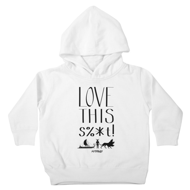 Love This Shit (Black) Kids Toddler Pullover Hoody by Myths Baby's Artist Shop