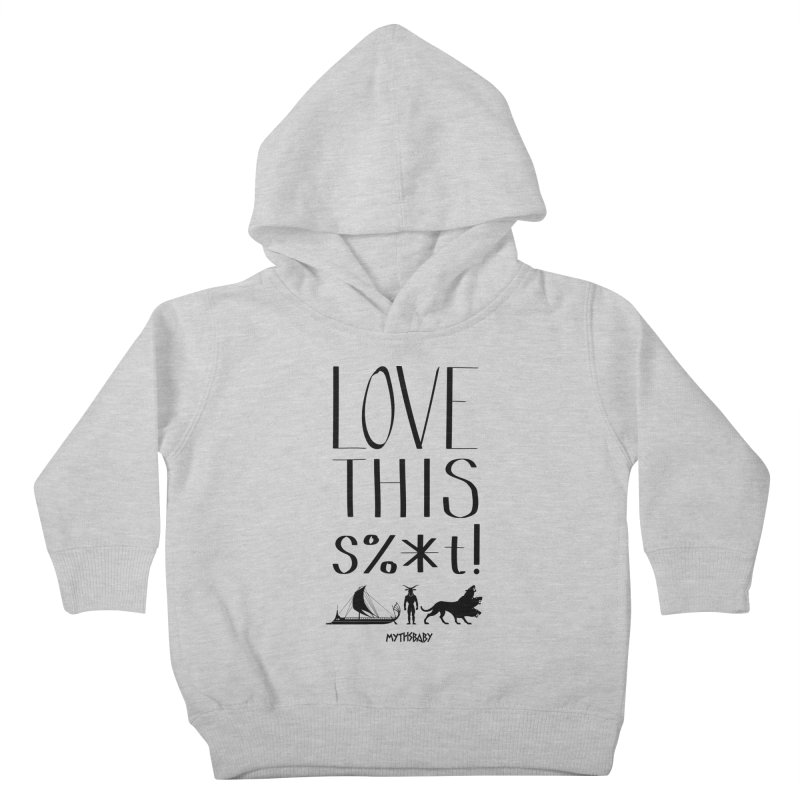 Love This Shit (Black) **LAST CHANCE** Kids Toddler Pullover Hoody by Let's Talk About Myths, Baby! Merch Shop