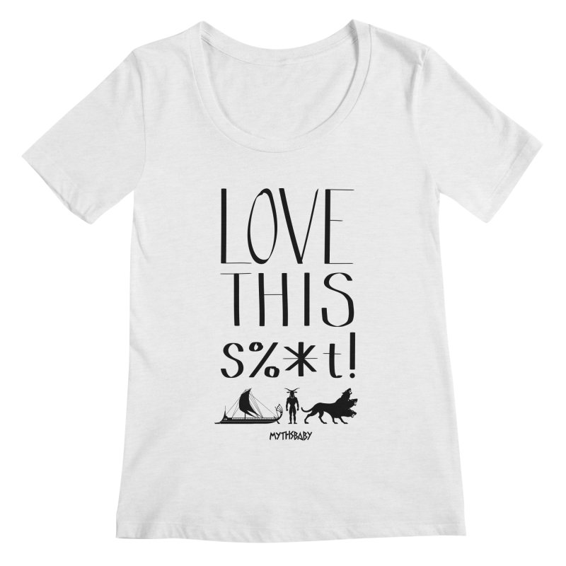 Love This Shit (Black) Women's Regular Scoop Neck by Myths Baby's Artist Shop