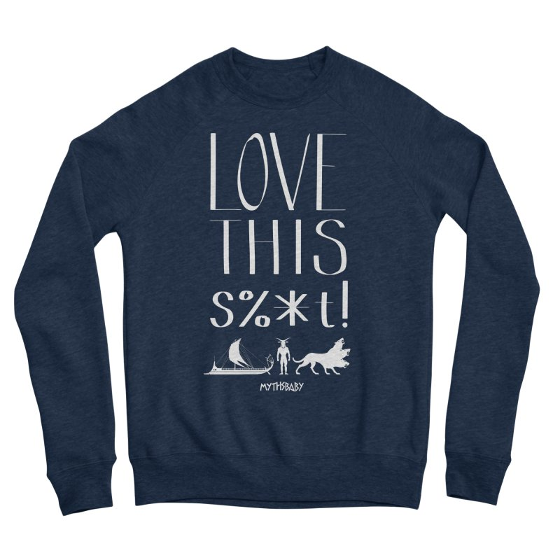 Love This Shit (White) **LAST CHANCE** Men's Sweatshirt by Let's Talk About Myths, Baby! Merch Shop