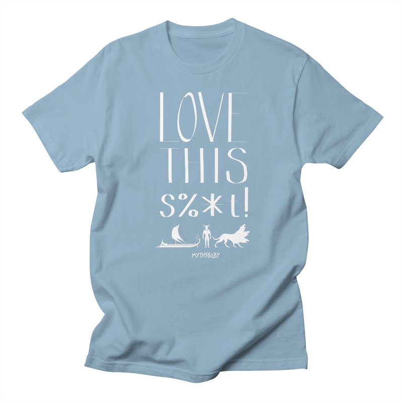 Love This Shit (White) Men's T-Shirt by Myths Baby's Artist Shop