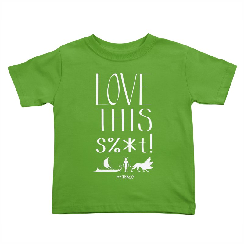 Love This Shit (White) **LAST CHANCE** Kids Toddler T-Shirt by Let's Talk About Myths, Baby! Merch Shop