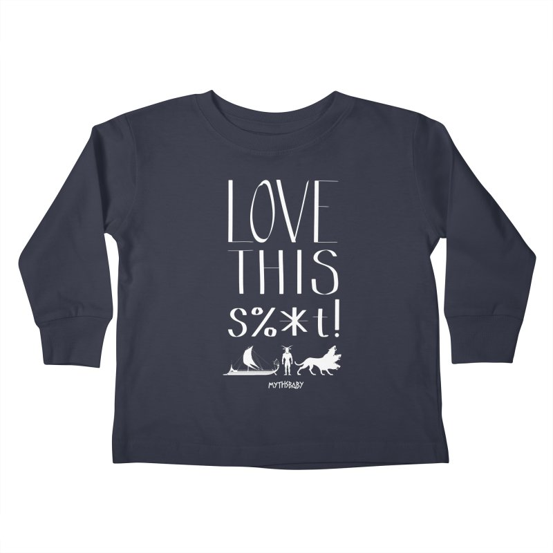 Love This Shit (White) **LAST CHANCE** Kids Toddler Longsleeve T-Shirt by Let's Talk About Myths, Baby! Merch Shop