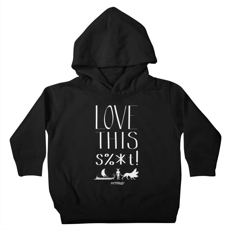 Love This Shit (White) **LAST CHANCE** Kids Toddler Pullover Hoody by Let's Talk About Myths, Baby! Merch Shop