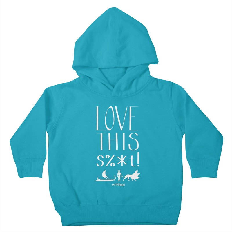 Love This Shit (White) Kids Toddler Pullover Hoody by Myths Baby's Artist Shop