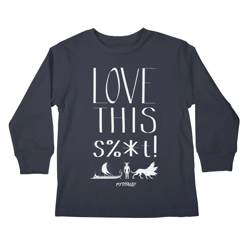 Love This Shit (White) **LAST CHANCE** Kids Longsleeve T-Shirt by Let's Talk About Myths, Baby! Merch Shop