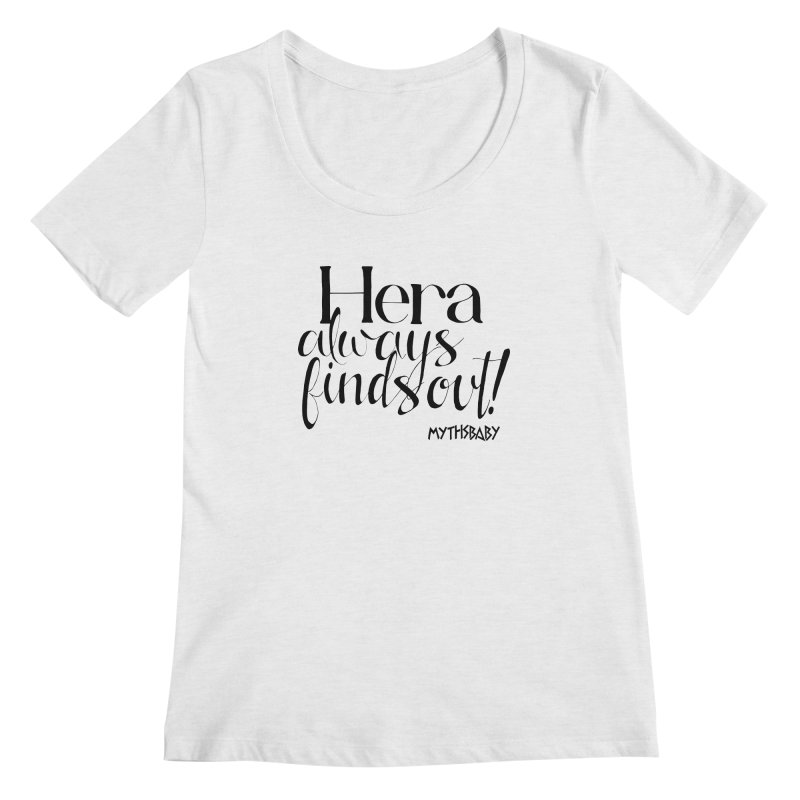 Hera Always Finds Out Women's Regular Scoop Neck by Myths Baby's Artist Shop