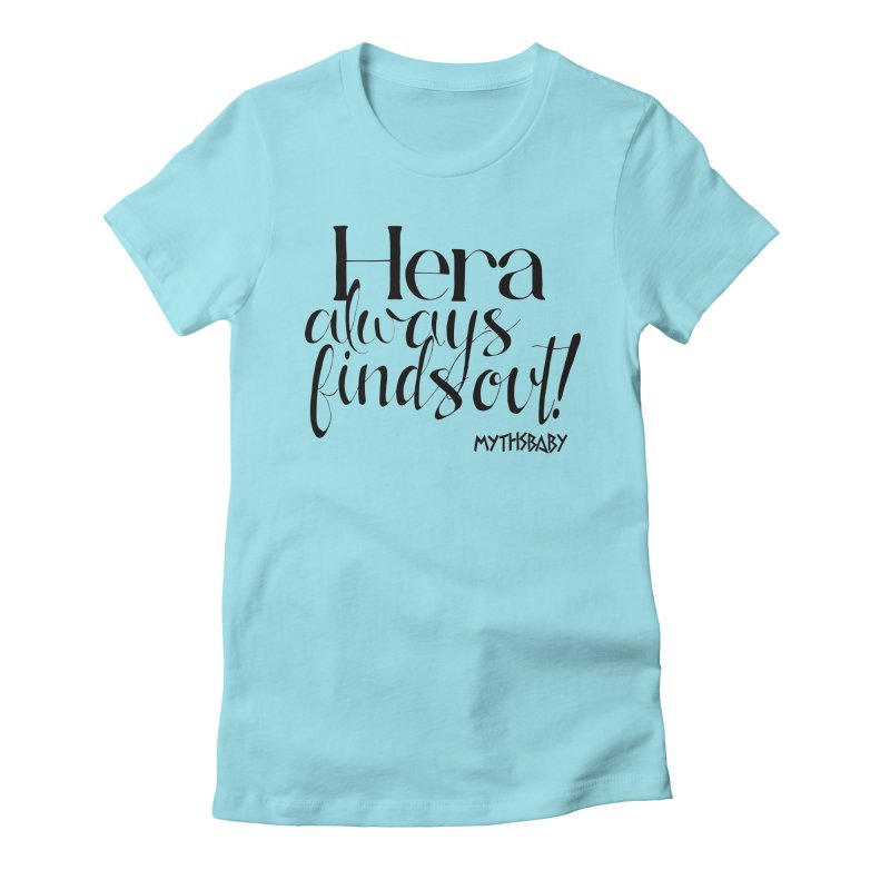 Hera Always Finds Out Women's Fitted T-Shirt by Myths Baby's Artist Shop