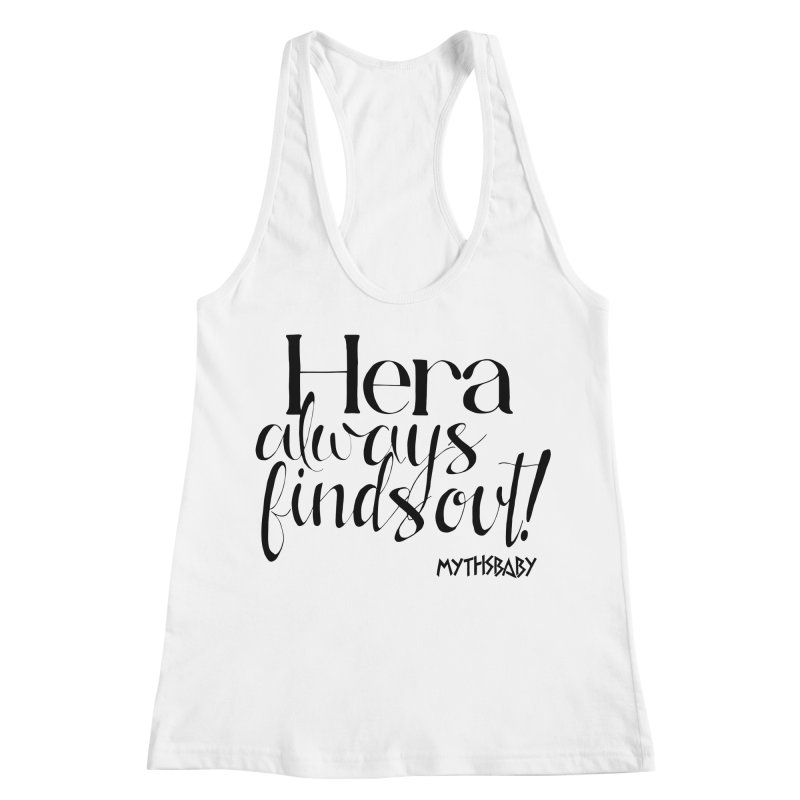 Hera Always Finds Out Women's Racerback Tank by Myths Baby's Artist Shop