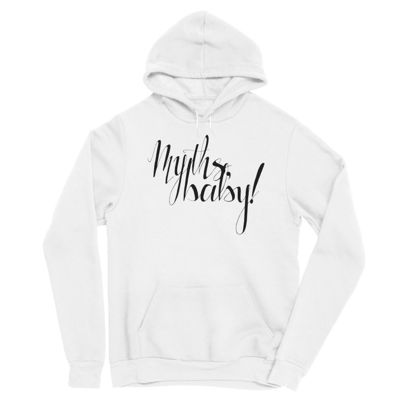 Myths, Baby! **LAST CHANCE** Women's Pullover Hoody by Let's Talk About Myths, Baby! Merch Shop