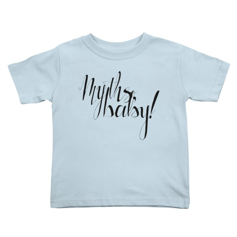 Myths, Baby! Kids Toddler T-Shirt by Myths Baby's Artist Shop