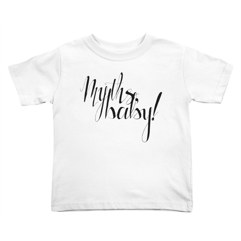Myths, Baby! **LAST CHANCE** Kids Toddler T-Shirt by Let's Talk About Myths, Baby! Merch Shop