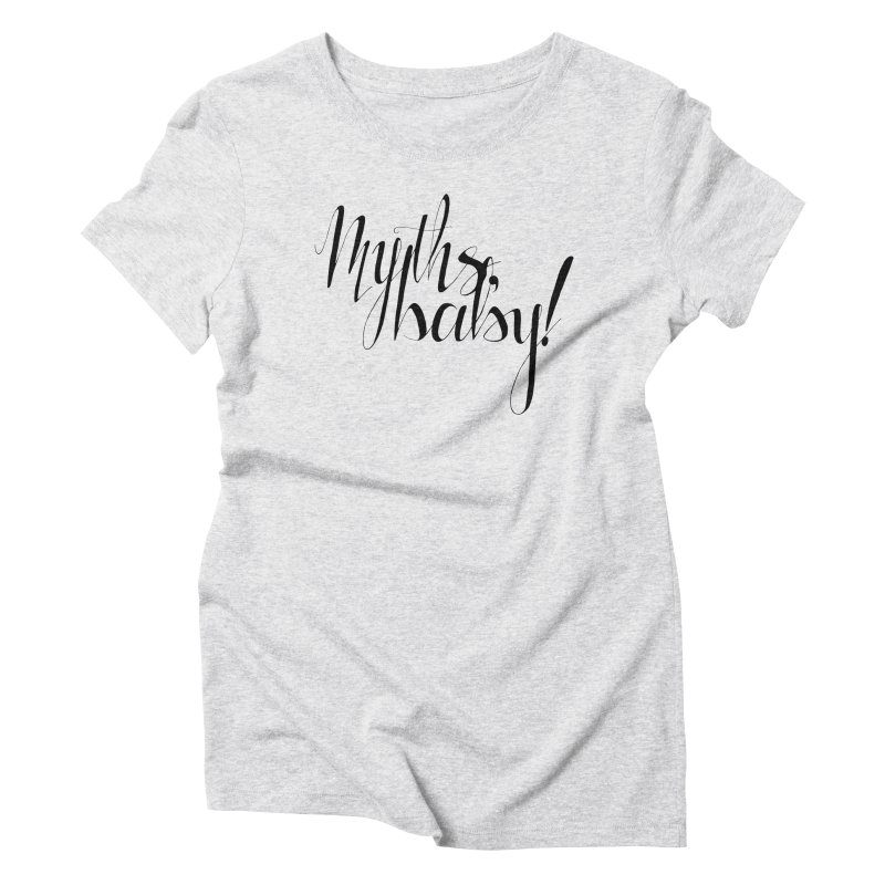 Myths, Baby! **LAST CHANCE** Women's T-Shirt by Let's Talk About Myths, Baby! Merch Shop