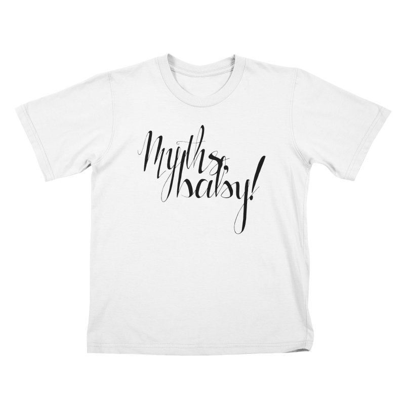 Myths, Baby! **LAST CHANCE** Kids T-Shirt by Let's Talk About Myths, Baby! Merch Shop