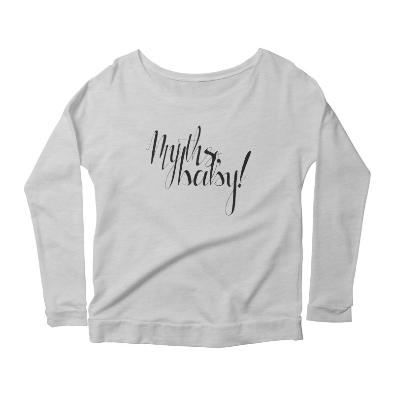 Myths, Baby! **LAST CHANCE** Women's Longsleeve T-Shirt by Let's Talk About Myths, Baby! Merch Shop