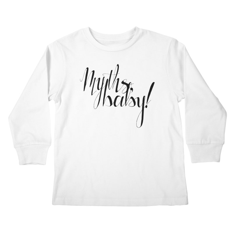 Myths, Baby! **LAST CHANCE** Kids Longsleeve T-Shirt by Let's Talk About Myths, Baby! Merch Shop