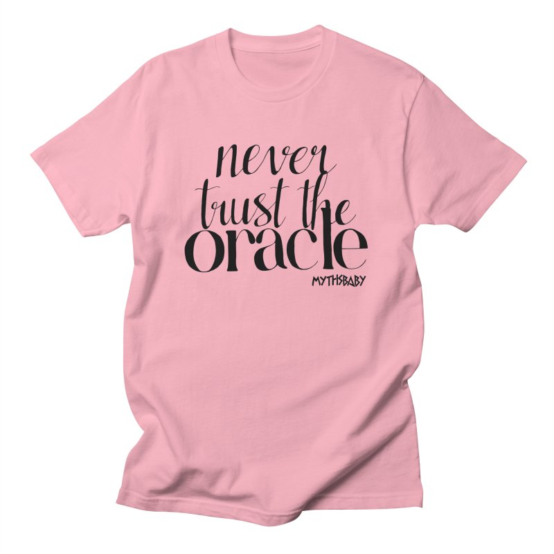 Never Trust the Oracle **LAST CHANCE** Men's T-Shirt by Let's Talk About Myths, Baby! Merch Shop