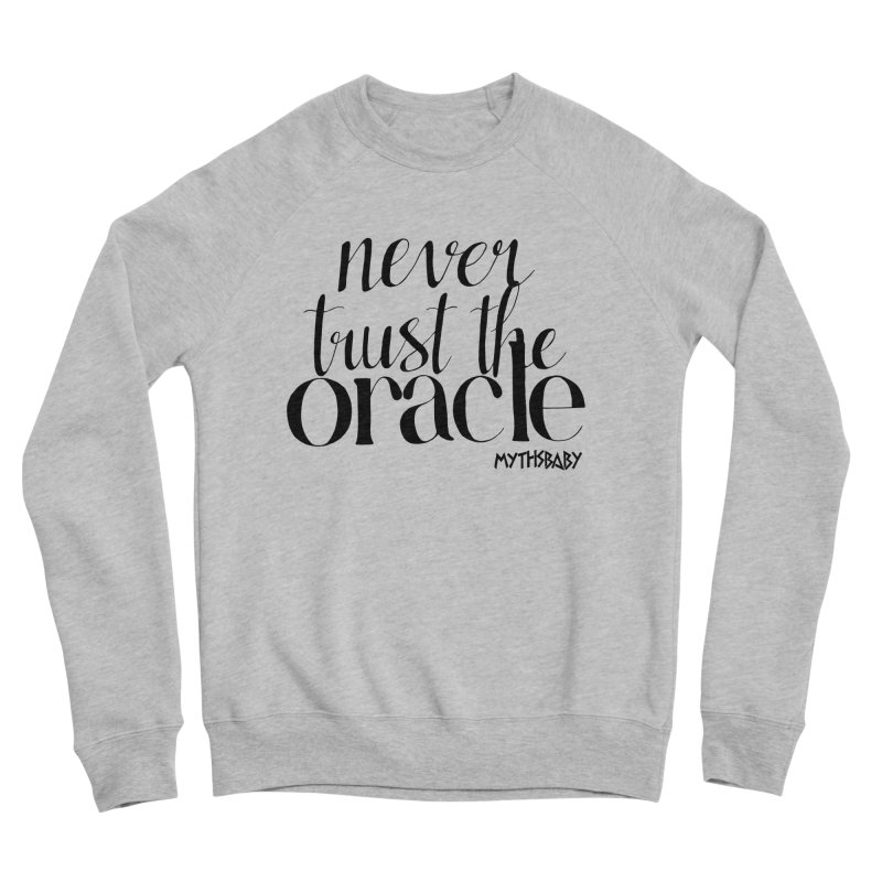 Never Trust the Oracle Women's Sponge Fleece Sweatshirt by Myths Baby's Artist Shop