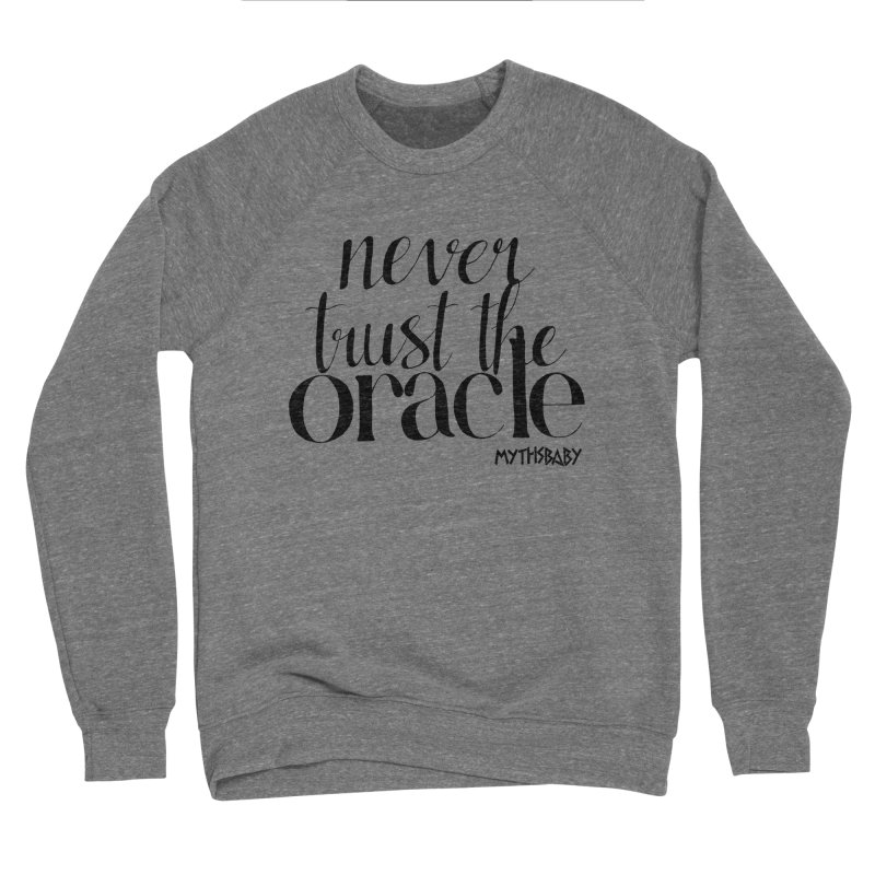 Never Trust the Oracle **LAST CHANCE** Women's Sweatshirt by Let's Talk About Myths, Baby! Merch Shop