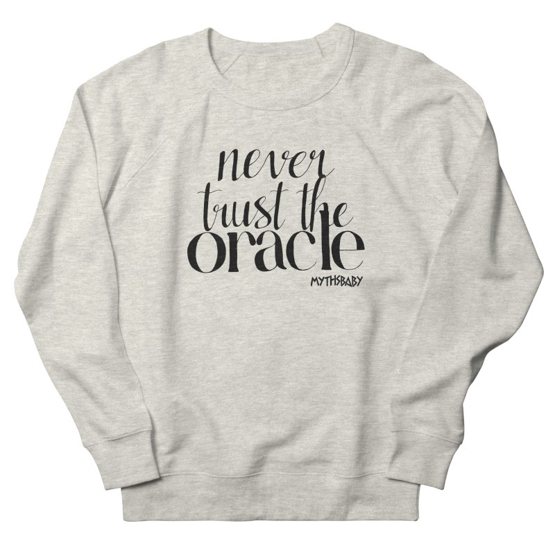 Never Trust the Oracle **LAST CHANCE** Men's Sweatshirt by Let's Talk About Myths, Baby! Merch Shop