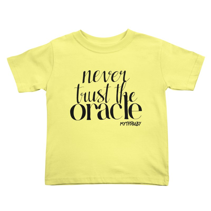 Never Trust the Oracle **LAST CHANCE** Kids Toddler T-Shirt by Let's Talk About Myths, Baby! Merch Shop