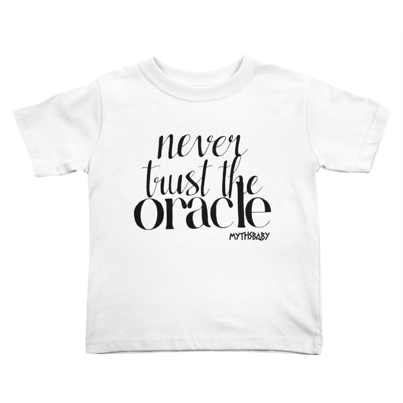 Never Trust the Oracle Kids Toddler T-Shirt by Myths Baby's Artist Shop
