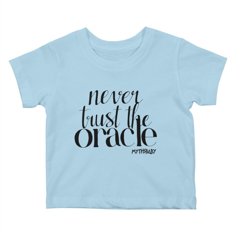 Never Trust the Oracle **LAST CHANCE** Kids Baby T-Shirt by Let's Talk About Myths, Baby! Merch Shop