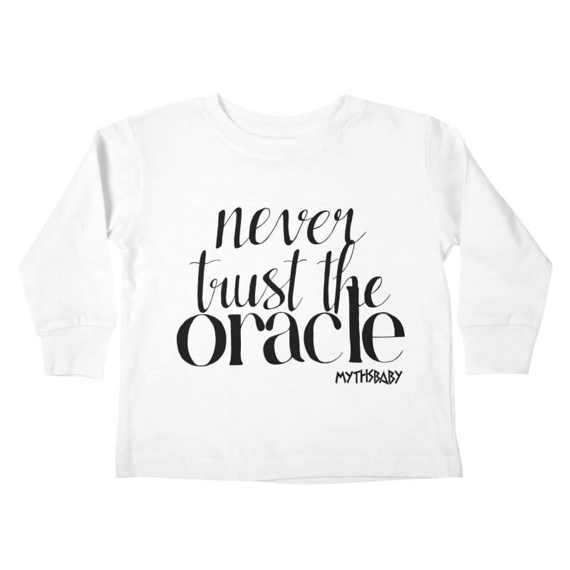 Never Trust the Oracle **LAST CHANCE** Kids Toddler Longsleeve T-Shirt by Let's Talk About Myths, Baby! Merch Shop
