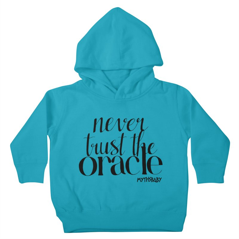 Never Trust the Oracle Kids Toddler Pullover Hoody by Myths Baby's Artist Shop