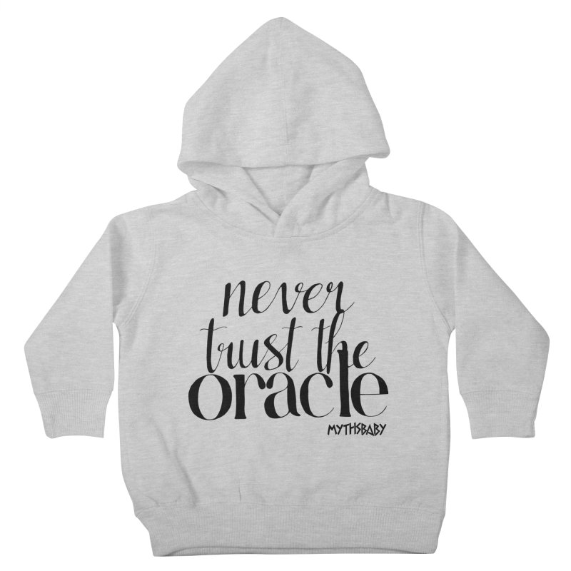 Never Trust the Oracle **LAST CHANCE** Kids Toddler Pullover Hoody by Let's Talk About Myths, Baby! Merch Shop