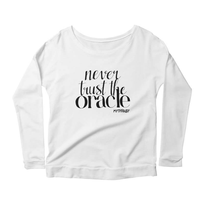 Never Trust the Oracle Women's Scoop Neck Longsleeve T-Shirt by Myths Baby's Artist Shop