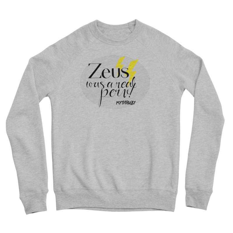 Zeus Was a Real Perv **LAST CHANCE** Men's Sweatshirt by Let's Talk About Myths, Baby! Merch Shop