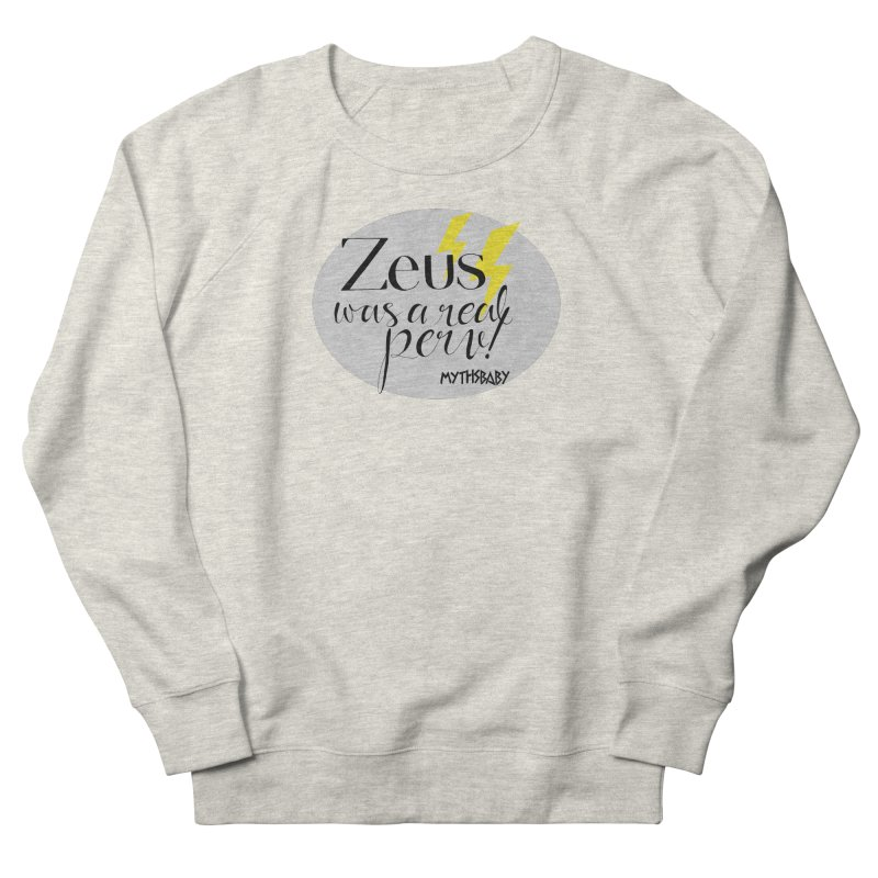 Zeus Was a Real Perv **LAST CHANCE** Women's Sweatshirt by Let's Talk About Myths, Baby! Merch Shop