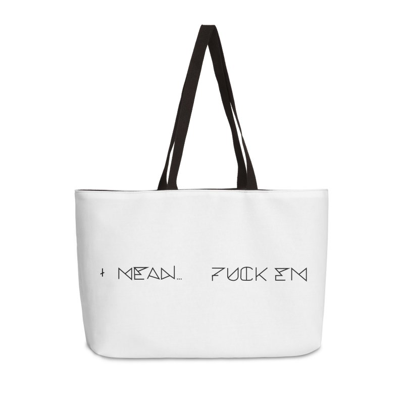 I Mean...F EM (Black) Accessories Weekender Bag Bag by MyUmbrella Store