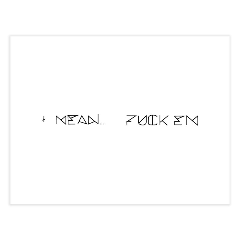 I Mean...F EM (Black) Home Fine Art Print by MyUmbrella Store