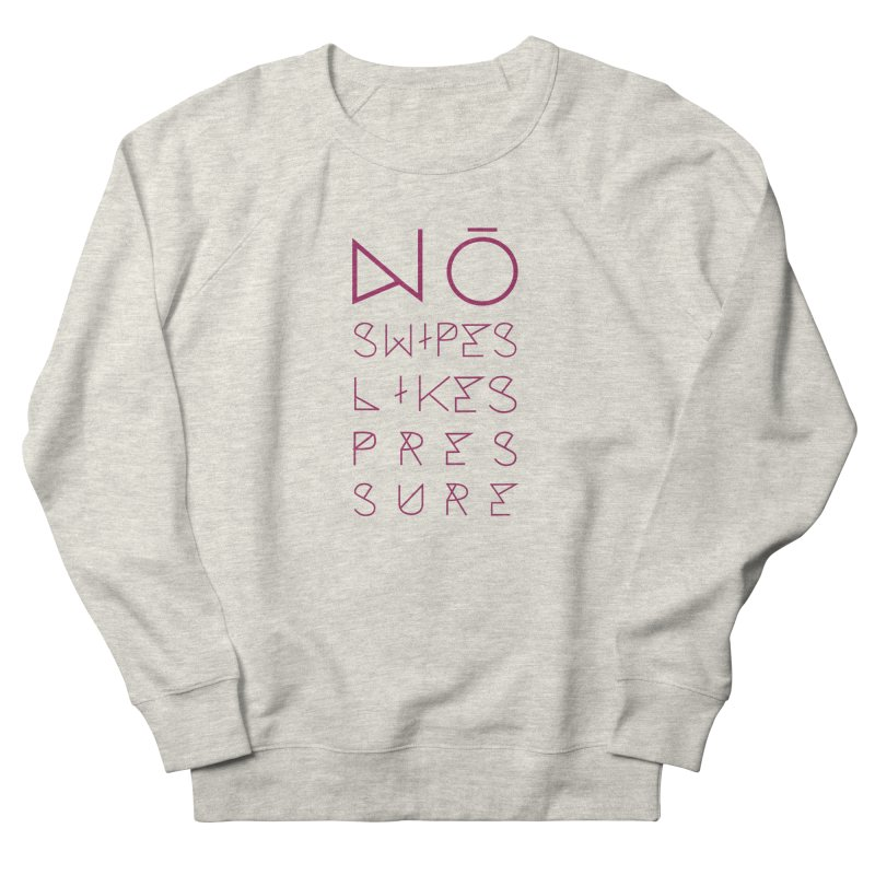 No Swipes. No Likes. No Pressure. (Maroon) Women's French Terry Sweatshirt by MyUmbrella Store