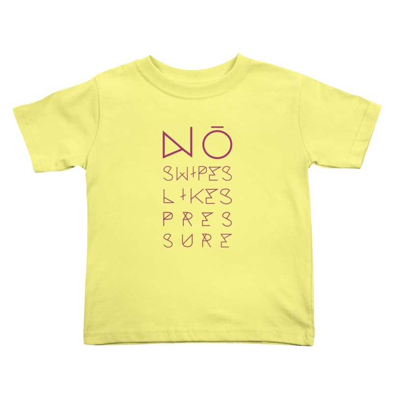 No Swipes. No Likes. No Pressure. (Maroon) Kids Toddler T-Shirt by MyUmbrella Store